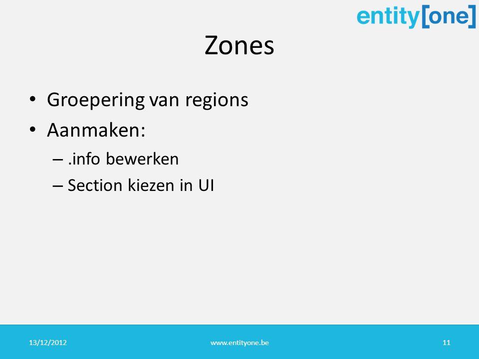 Zones Groepering van regions Aanmaken: –.info bewerken – Section kiezen in UI 13/12/2012www.entityone.be11