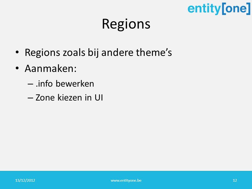 Regions Regions zoals bij andere theme's Aanmaken: –.info bewerken – Zone kiezen in UI 13/12/2012www.entityone.be12