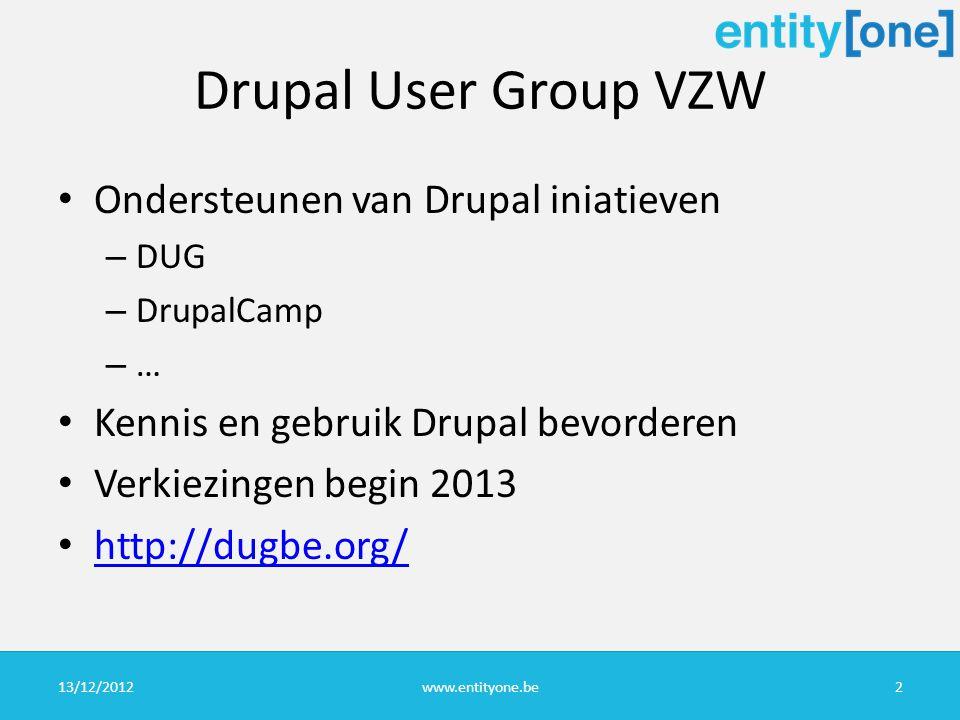 Drupal User Group VZW Ondersteunen van Drupal iniatieven – DUG – DrupalCamp – … Kennis en gebruik Drupal bevorderen Verkiezingen begin 2013 http://dugbe.org/ 13/12/2012www.entityone.be2