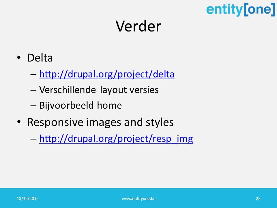 Verder Delta – http://drupal.org/project/delta http://drupal.org/project/delta – Verschillende layout versies – Bijvoorbeeld home Responsive images and styles – http://drupal.org/project/resp_img http://drupal.org/project/resp_img 13/12/2012www.entityone.be22