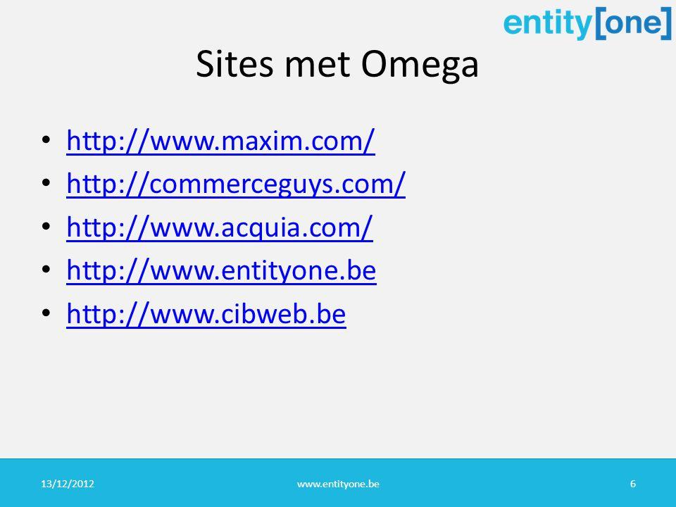 Sites met Omega http://www.maxim.com/ http://commerceguys.com/ http://www.acquia.com/ http://www.entityone.be http://www.cibweb.be 13/12/2012www.entityone.be6