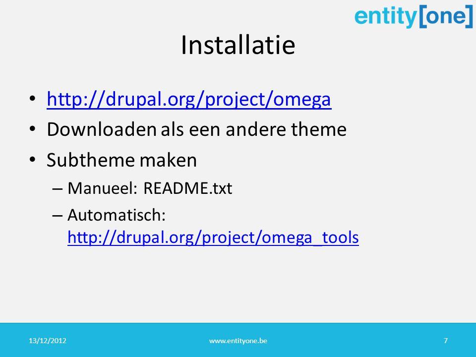 Installatie http://drupal.org/project/omega Downloaden als een andere theme Subtheme maken – Manueel: README.txt – Automatisch: http://drupal.org/project/omega_tools http://drupal.org/project/omega_tools 13/12/2012www.entityone.be7