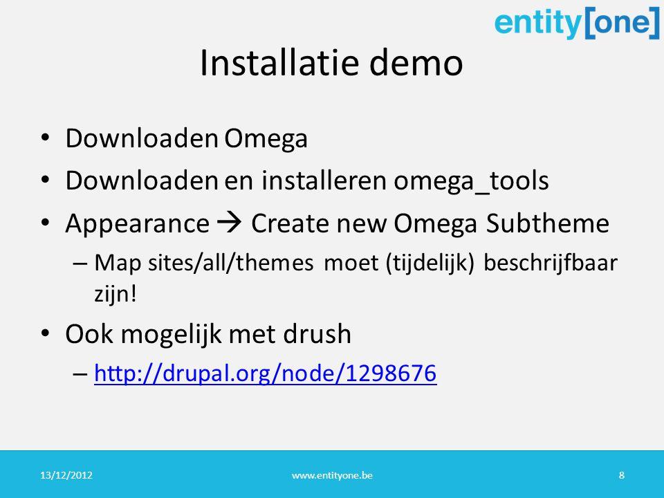 Installatie demo Downloaden Omega Downloaden en installeren omega_tools Appearance  Create new Omega Subtheme – Map sites/all/themes moet (tijdelijk) beschrijfbaar zijn.