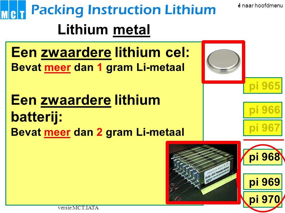 versie MCT.IATA pi 966 pi 967 pi 968 pi 969 pi 970 pi 965 Een zwaardere lithium batterij: Bevat meer dan 2 gram Li-metaal Packing Instruction Lithium
