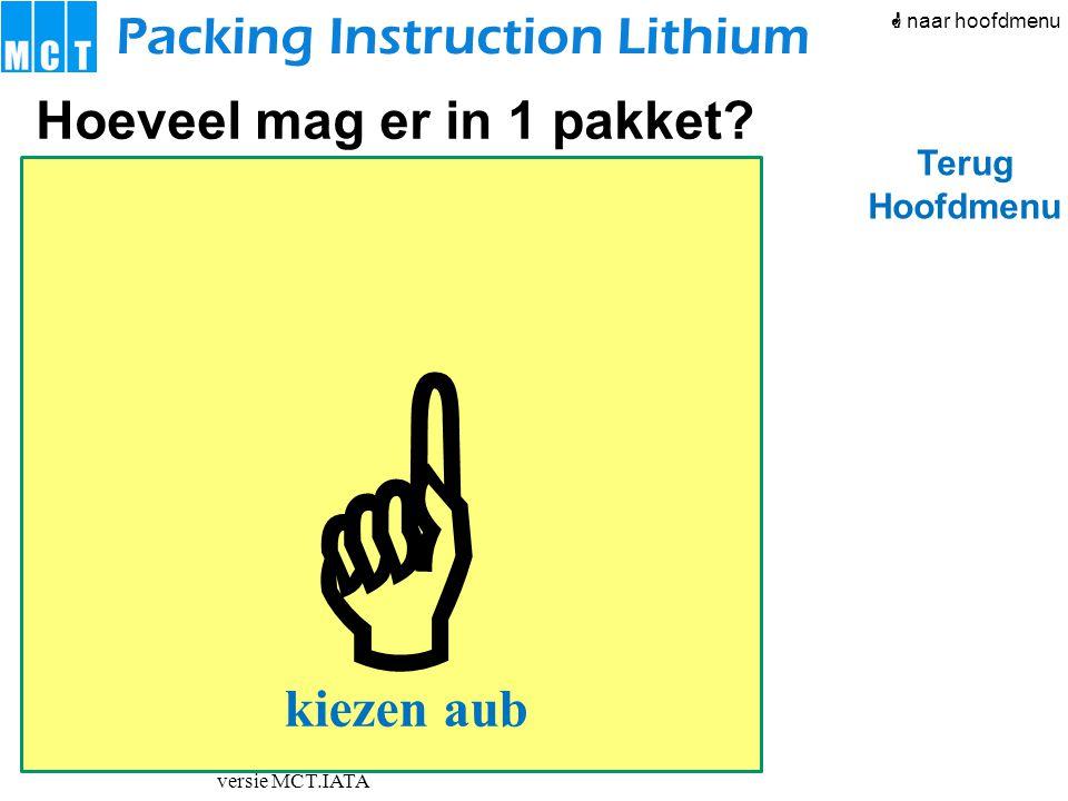 versie MCT.IATA  Packing Instruction Lithium Hoeveel mag er in 1 pakket? Terug Hoofdmenu  naar hoofdmenu kiezen aub