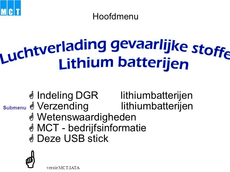 versie MCT.IATA Het allereerste onderscheid is: Lithium ion batteries (including lithium polymer batteries) Doorgaans oplaadbaar Lithium metal batteries (including lithium alloy batteries) Doorgaans niet oplaadbaar Proper Shipping Name Lithium 34803481 34903491 Een tweede onderscheid is: wel - nietmet apparaten verpakt - welmet apparaten verpakt niet UNnr  naar hoofdmenu