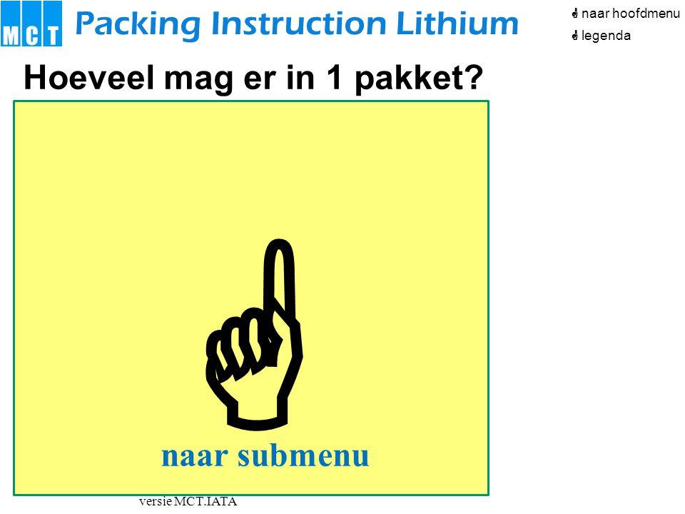 versie MCT.IATA  Packing Instruction Lithium Hoeveel mag er in 1 pakket?  naar hoofdmenu naar submenu  legenda