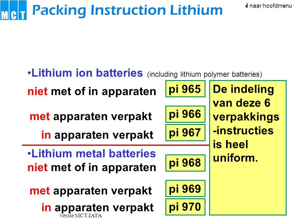versie MCT.IATA pi 966 pi 967 pi 968 pi 969 pi 970 pi 965 Packing Instruction Lithium Section I (pi 966, 967, 969, 970) en Section IA (pi 965 en 968), Is dus voor zwaardere cellen en batterijen in 1 verpakking Section II Is dus voor lichtere cellen en batterijen in 1 verpakking Section IB (pi 965, 968) Is dus voor een groot aantal lichtere cellen en batterijen in 1 verpakking Samenvatting  naar hoofdmenu 