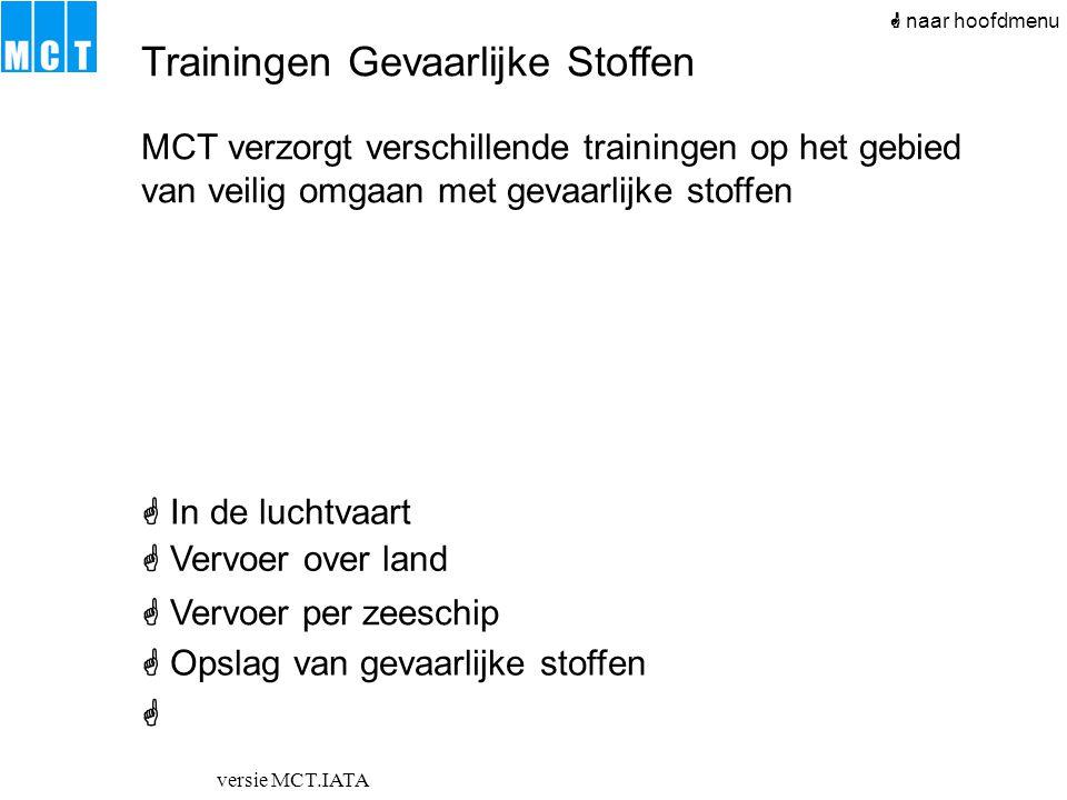 versie MCT.IATA Trainingen Gevaarlijke Stoffen  naar hoofdmenu MCT verzorgt verschillende trainingen op het gebied van veilig omgaan met gevaarlijke
