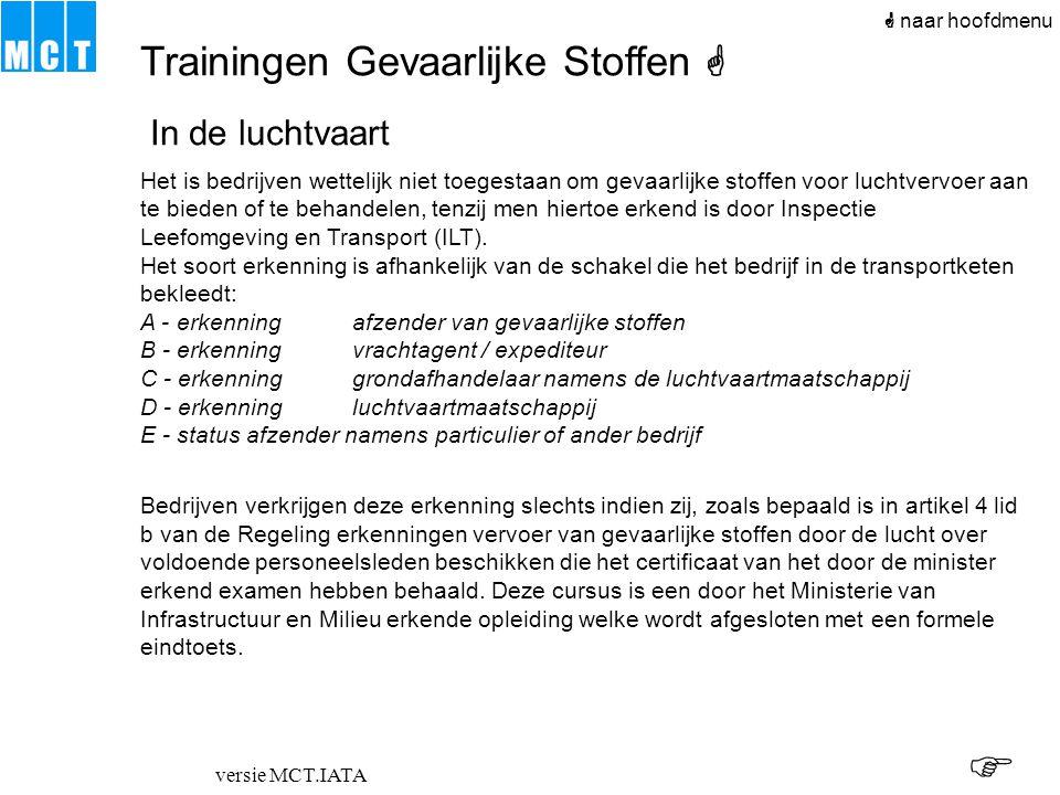 versie MCT.IATA Trainingen Gevaarlijke Stoffen  naar hoofdmenu In de luchtvaart Het is bedrijven wettelijk niet toegestaan om gevaarlijke stoffen voo