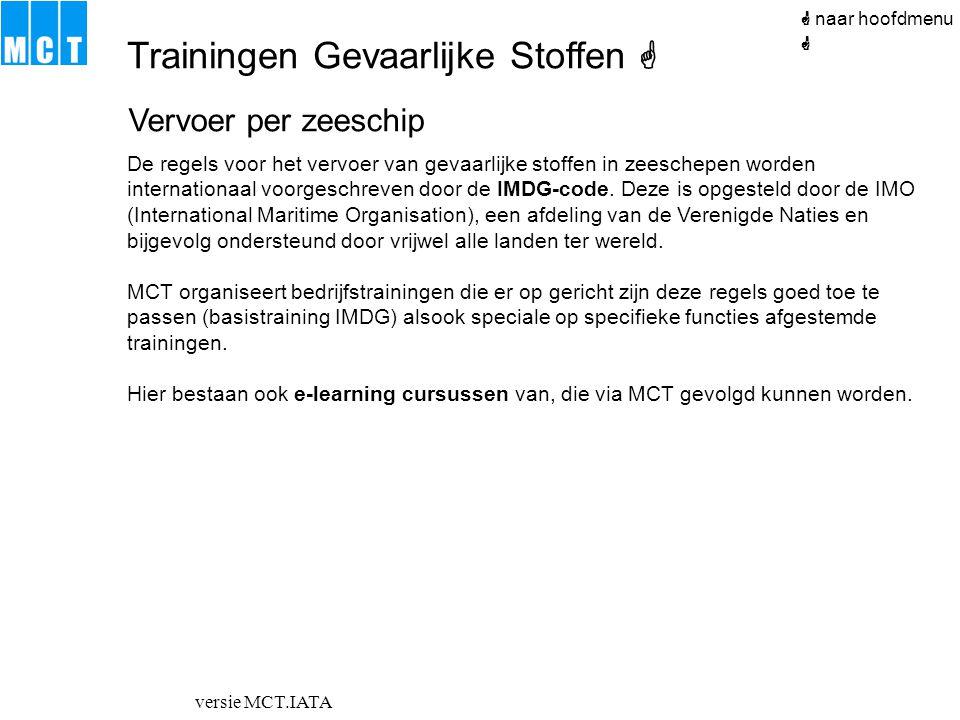 versie MCT.IATA  naar hoofdmenu Vervoer per zeeschip De regels voor het vervoer van gevaarlijke stoffen in zeeschepen worden internationaal voorgesch