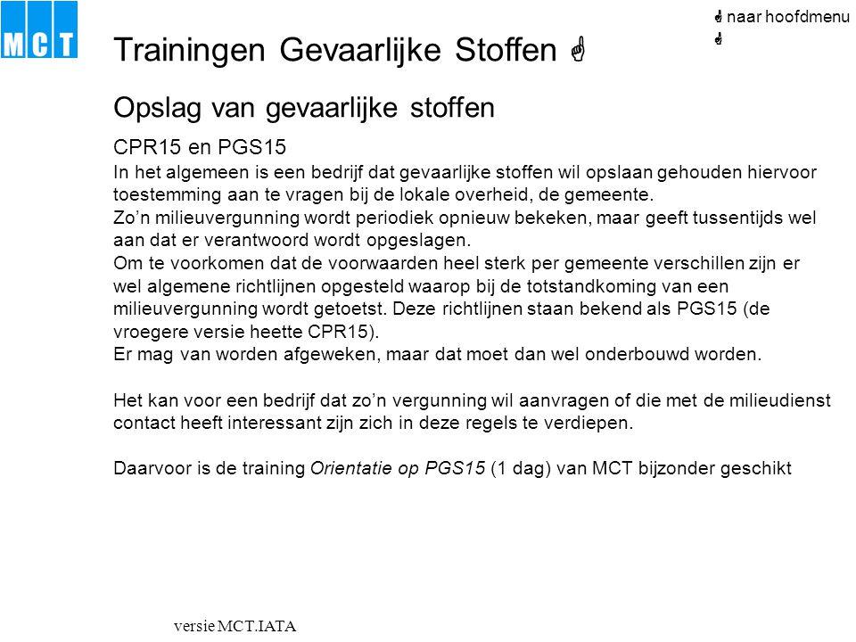 versie MCT.IATA  naar hoofdmenu Opslag van gevaarlijke stoffen CPR15 en PGS15 In het algemeen is een bedrijf dat gevaarlijke stoffen wil opslaan geho