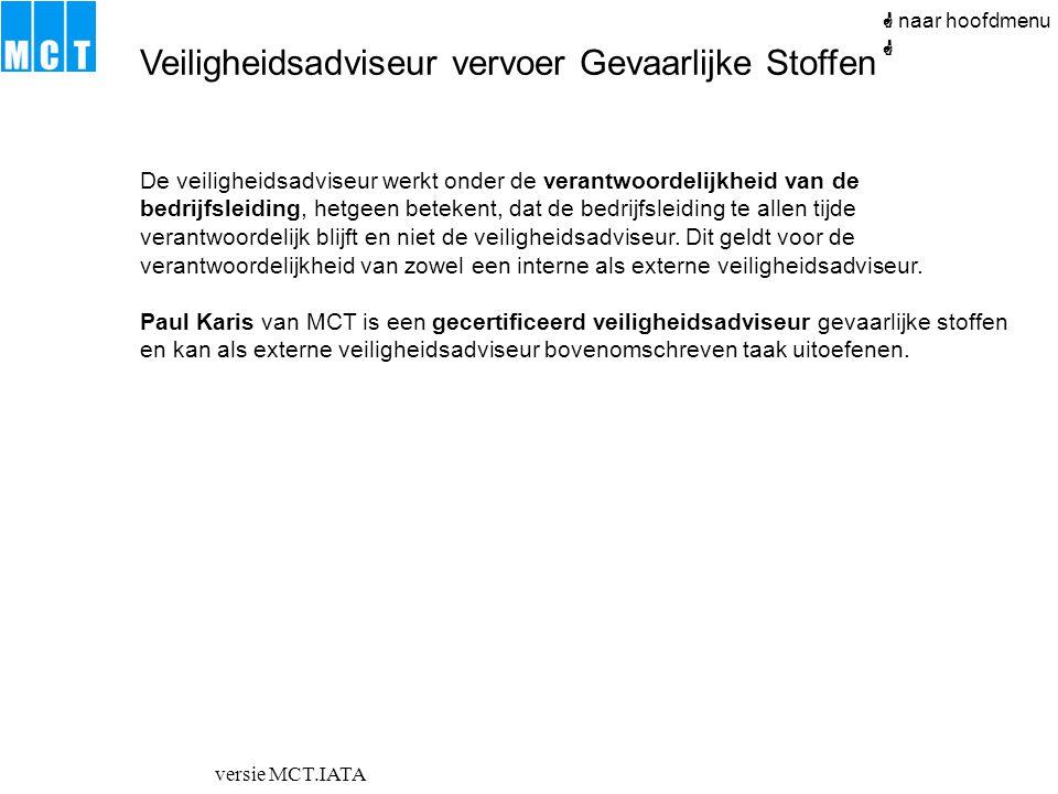 versie MCT.IATA Veiligheidsadviseur vervoer Gevaarlijke Stoffen  naar hoofdmenu De veiligheidsadviseur werkt onder de verantwoordelijkheid van de bed