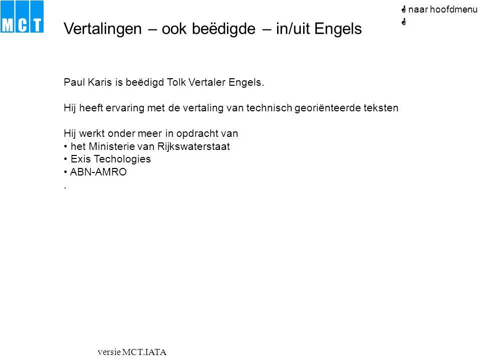 versie MCT.IATA Vertalingen – ook beëdigde – in/uit Engels  naar hoofdmenu Paul Karis is beëdigd Tolk Vertaler Engels. Hij heeft ervaring met de vert