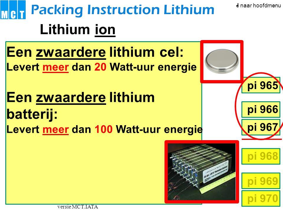 versie MCT.IATA pi 966 pi 967 pi 968 pi 969 pi 970 pi 965 Packing Instruction Lithium Tabel 968-IB Inhoud UN3090 Cell ≤ 1 g of batterij ≤ 2 g  Verpakking overschrijdt tabel 968-II vliegtuig Passagiers- of vrachtvliegtuig Alleen vrachtvliegtuig CAO max kg per pakket2,5 kg G Lithium metal, zonder apparaten Eigen verklaring Soort Pas op Beschadigd.