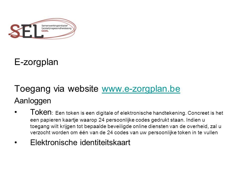 E-zorgplan Toegang via website www.e-zorgplan.bewww.e-zorgplan.be Aanloggen Token : Een token is een digitale of elektronische handtekening.