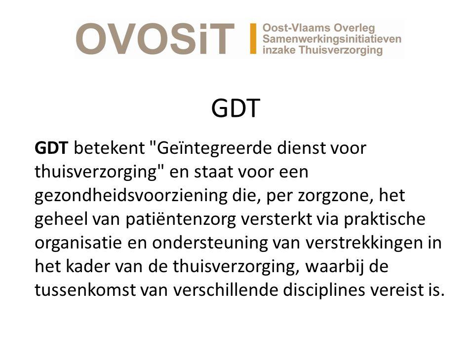 GDT GDT betekent Geïntegreerde dienst voor thuisverzorging en staat voor een gezondheidsvoorziening die, per zorgzone, het geheel van patiëntenzorg versterkt via praktische organisatie en ondersteuning van verstrekkingen in het kader van de thuisverzorging, waarbij de tussenkomst van verschillende disciplines vereist is.