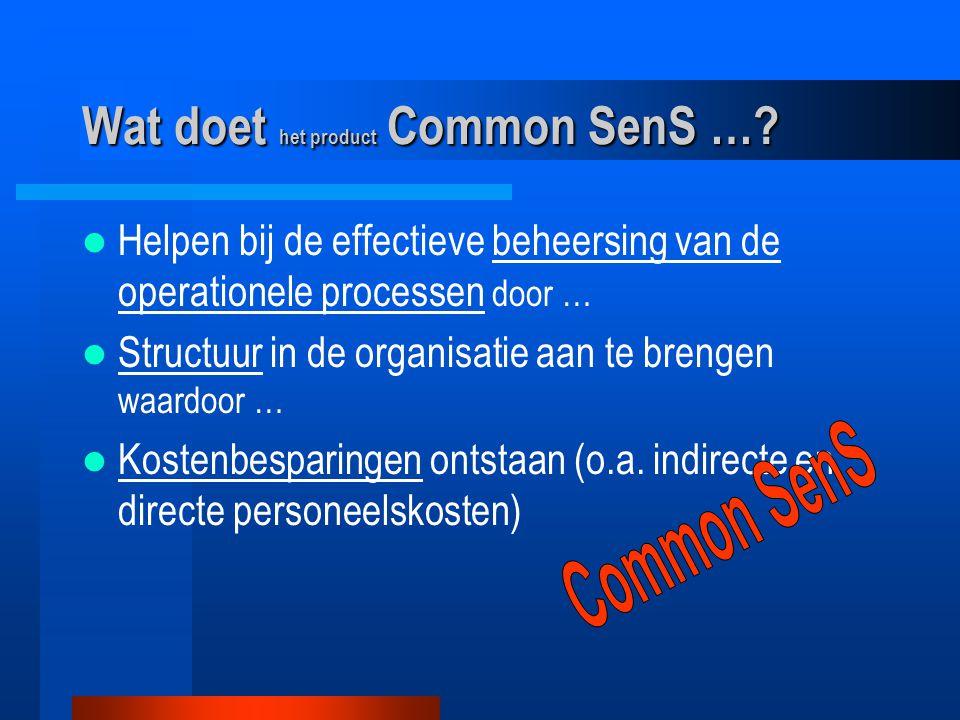 Wat doet het product Common SenS …? Helpen bij de effectieve beheersing van de operationele processen door … Structuur in de organisatie aan te brenge