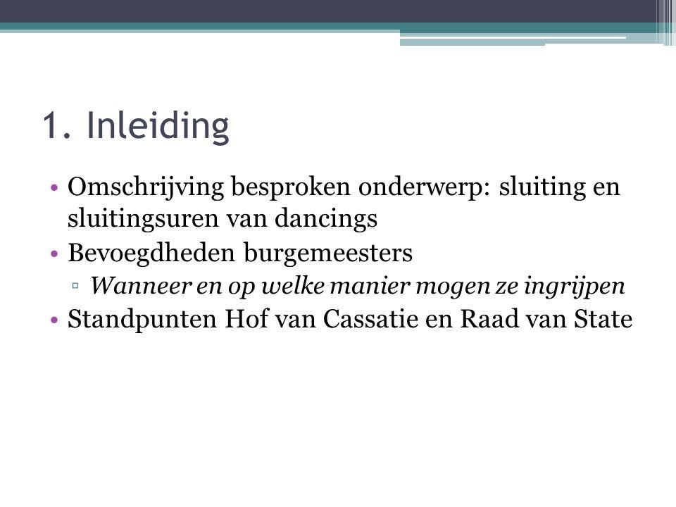 1. Inleiding Omschrijving besproken onderwerp: sluiting en sluitingsuren van dancings Bevoegdheden burgemeesters ▫Wanneer en op welke manier mogen ze