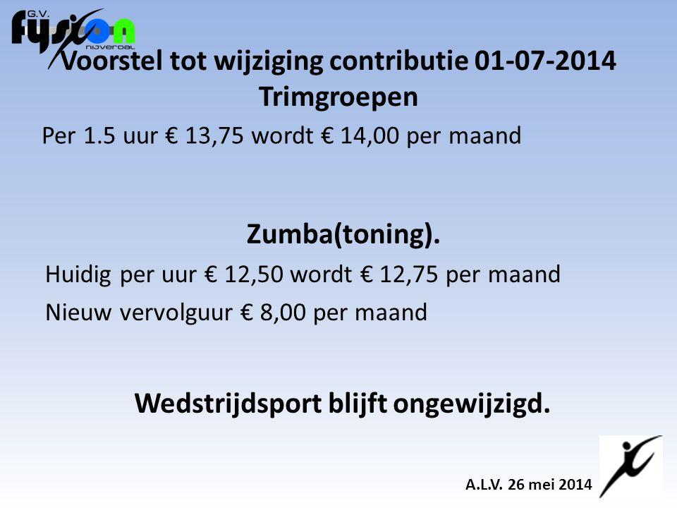 Voorstel tot wijziging contributie 01-07-2014 Trimgroepen Per 1.5 uur € 13,75 wordt € 14,00 per maand A.L.V.