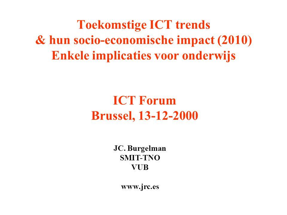 Toekomstige ICT trends & hun socio-economische impact (2010) Enkele implicaties voor onderwijs JC.