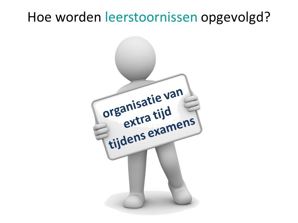 organisatie van extra tijd tijdens examens Hoe worden leerstoornissen opgevolgd?