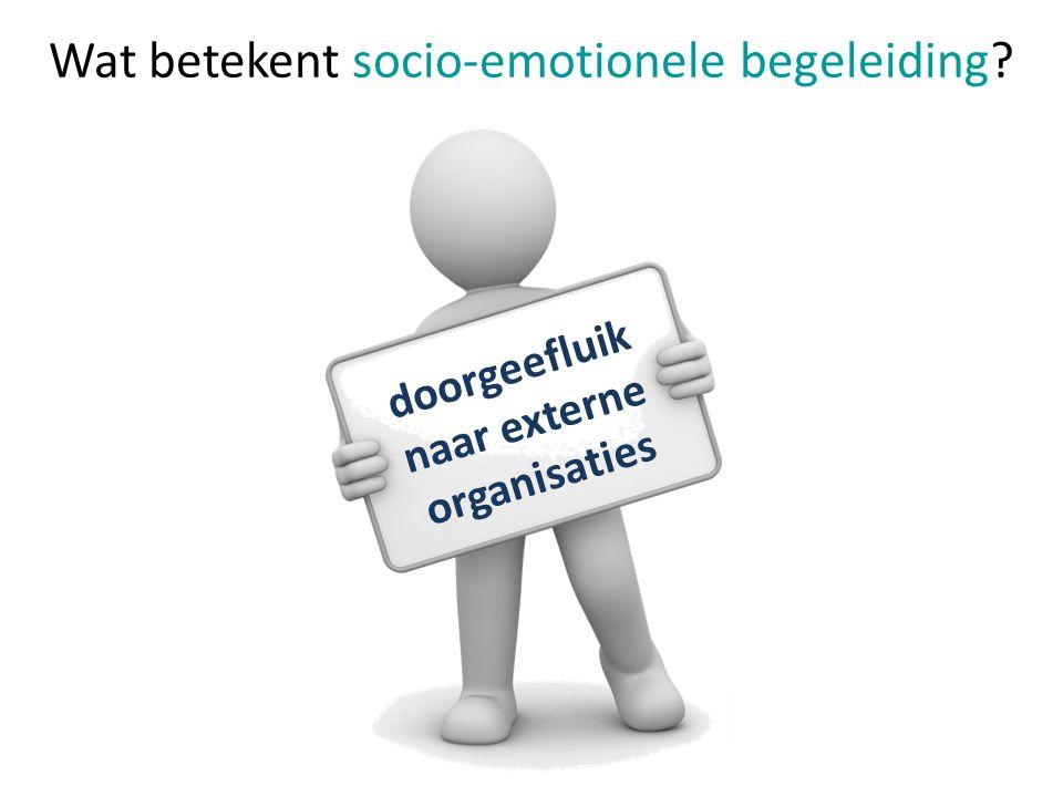 doorgeefluik naar externe organisaties Wat betekent socio-emotionele begeleiding?