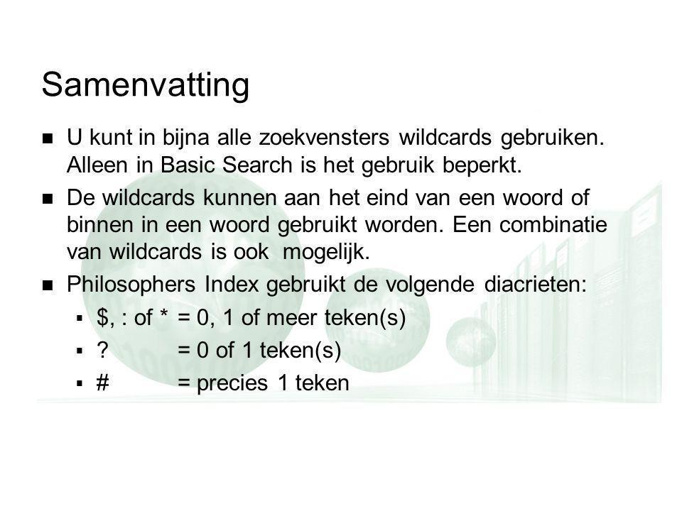 Samenvatting U kunt in bijna alle zoekvensters wildcards gebruiken.