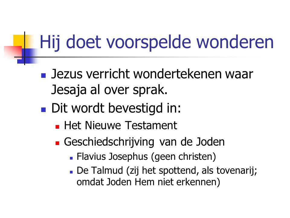 Hij doet voorspelde wonderen Jezus verricht wondertekenen waar Jesaja al over sprak. Dit wordt bevestigd in: Het Nieuwe Testament Geschiedschrijving v
