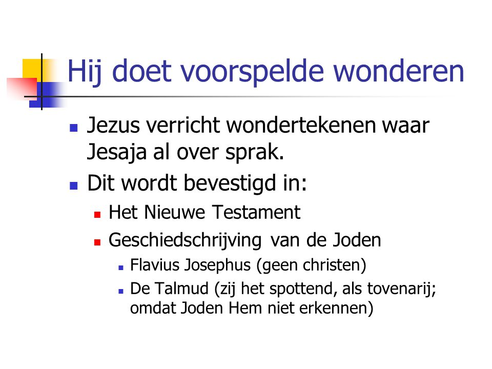 Wonderen (1) Jesaja 35: 4-6: Hij zal komen en Hij zal u verlossen.