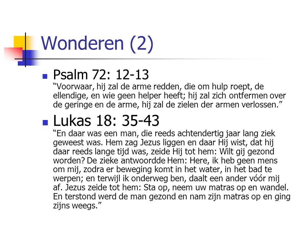 """Wonderen (2) Psalm 72: 12-13 """"Voorwaar, hij zal de arme redden, die om hulp roept, de ellendige, en wie geen helper heeft; hij zal zich ontfermen over"""