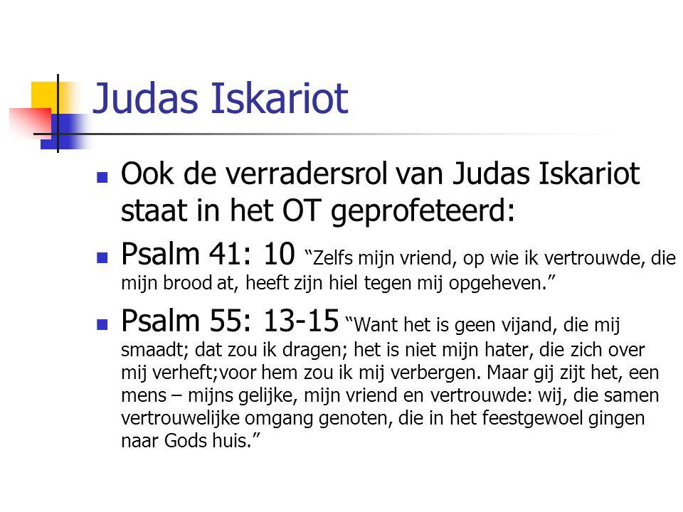 """Judas Iskariot Ook de verradersrol van Judas Iskariot staat in het OT geprofeteerd: Psalm 41: 10 """"Zelfs mijn vriend, op wie ik vertrouwde, die mijn br"""