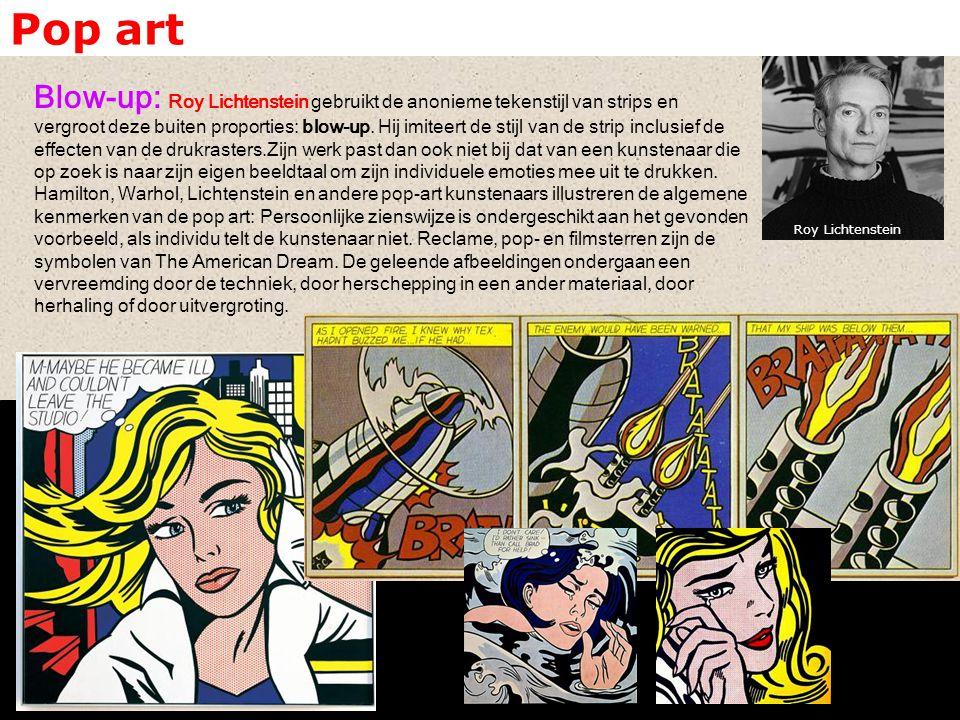 Pop art Blow-up: Roy Lichtenstein gebruikt de anonieme tekenstijl van strips en vergroot deze buiten proporties: blow-up. Hij imiteert de stijl van de