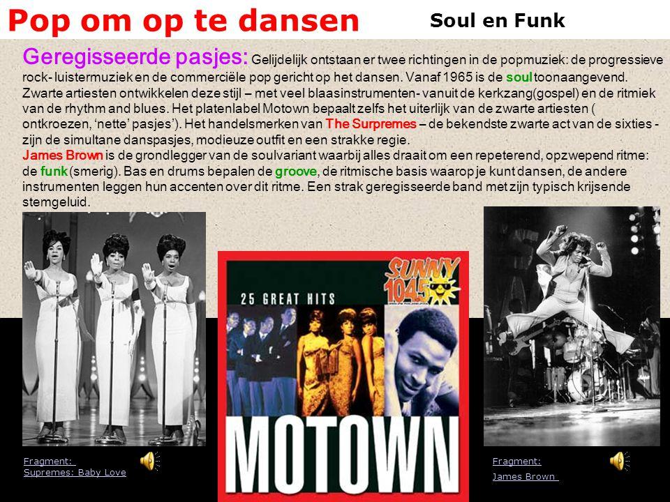 Pop om op te dansen Fragment: Supremes: Baby Love Geregisseerde pasjes: Gelijdelijk ontstaan er twee richtingen in de popmuziek: de progressieve rock-