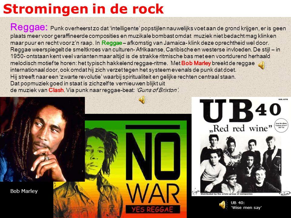 Stromingen in de rock Reggae: Punk overheerst zo dat 'intelligente' popstijlen nauwelijks voet aan de grond krijgen, er is geen plaats meer voor geraf