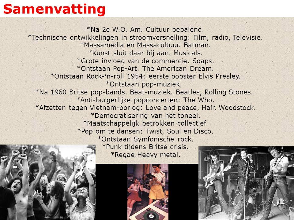 Samenvatting *Na 2e W.O. Am. Cultuur bepalend. *Technische ontwikkelingen in stroomversnelling: Film, radio, Televisie. *Massamedia en Massacultuur. B