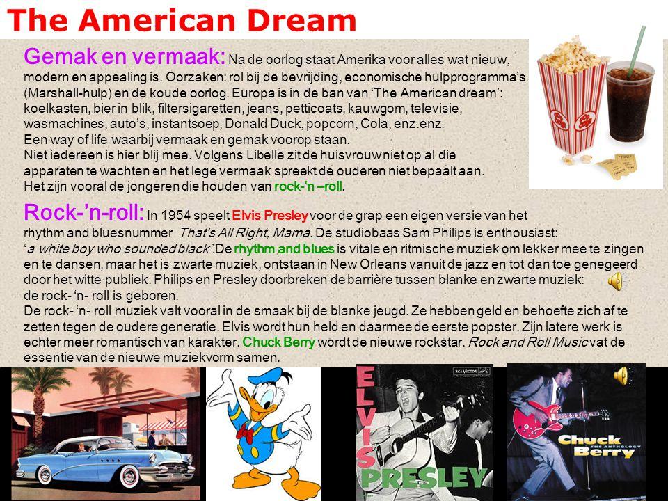 The American Dream Gemak en vermaak: Na de oorlog staat Amerika voor alles wat nieuw, modern en appealing is. Oorzaken: rol bij de bevrijding, economi