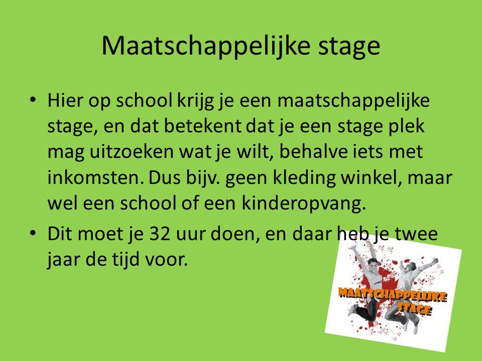 Maatschappelijke stage Hier op school krijg je een maatschappelijke stage, en dat betekent dat je een stage plek mag uitzoeken wat je wilt, behalve ie