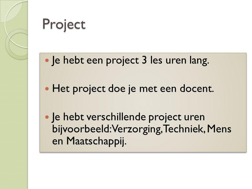 Project Je hebt een project 3 les uren lang. Het project doe je met een docent. Je hebt verschillende project uren bijvoorbeeld: Verzorging, Techniek,