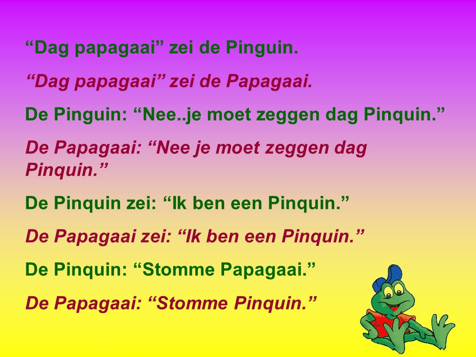 Dag papagaai zei de Pinguin. Dag papagaai zei de Papagaai.