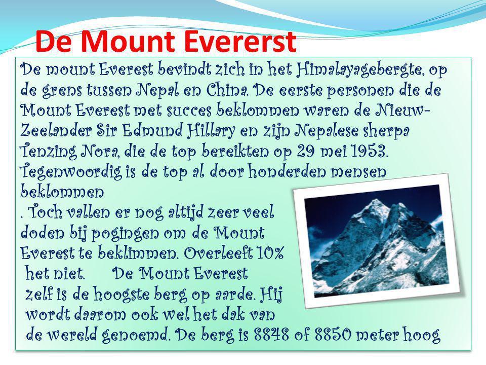 De Mount Evererst De mount Everest bevindt zich in het Himalayagebergte, op de grens tussen Nepal en China.