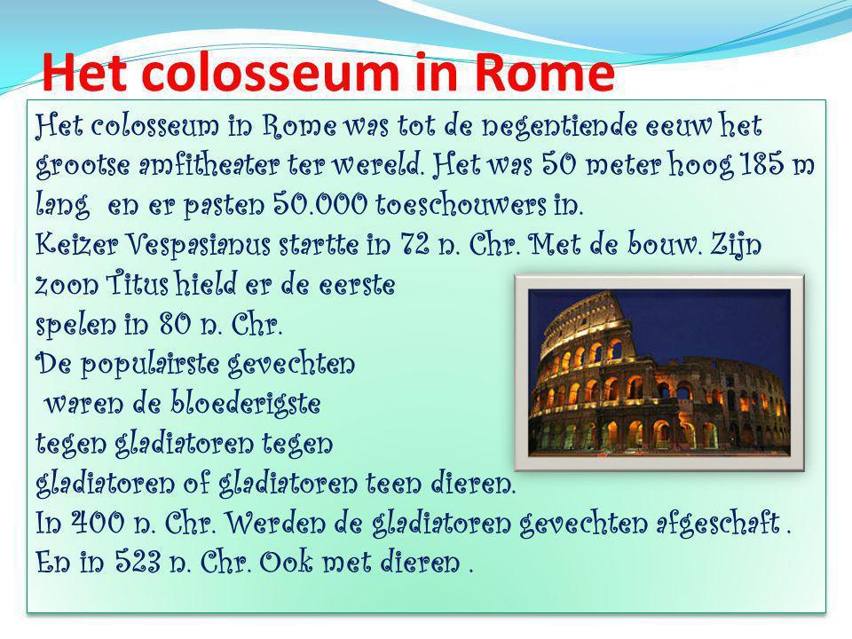 Het colosseum in Rome Het colosseum in Rome was tot de negentiende eeuw het grootse amfitheater ter wereld.