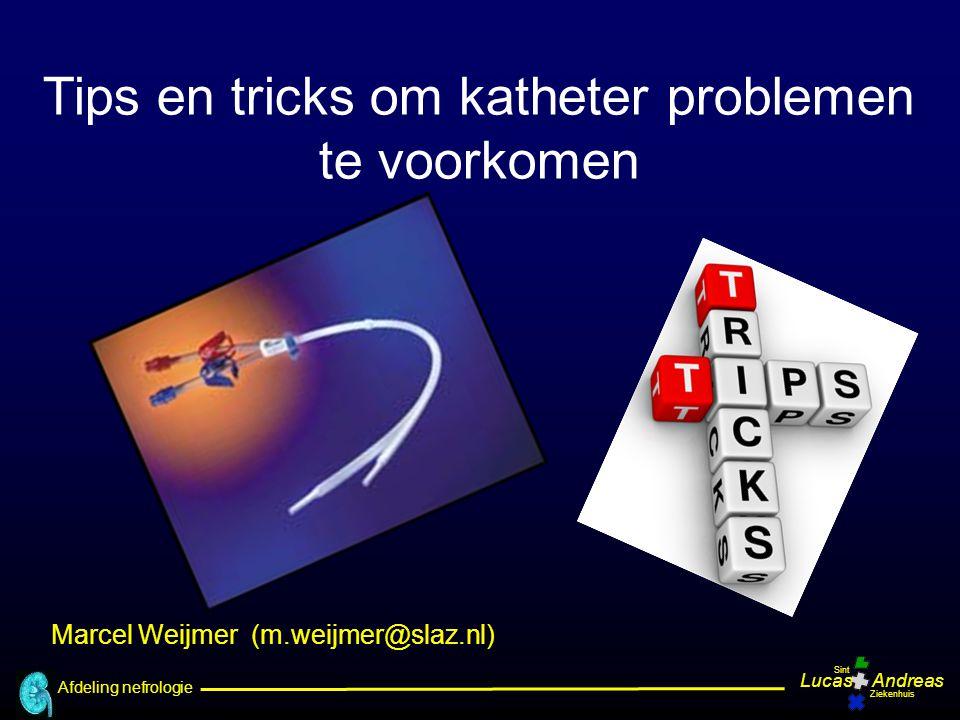 Afdeling nefrologie LucasAndreas Sint Ziekenhuis Tips en tricks om katheter problemen te voorkomen Marcel Weijmer (m.weijmer@slaz.nl)