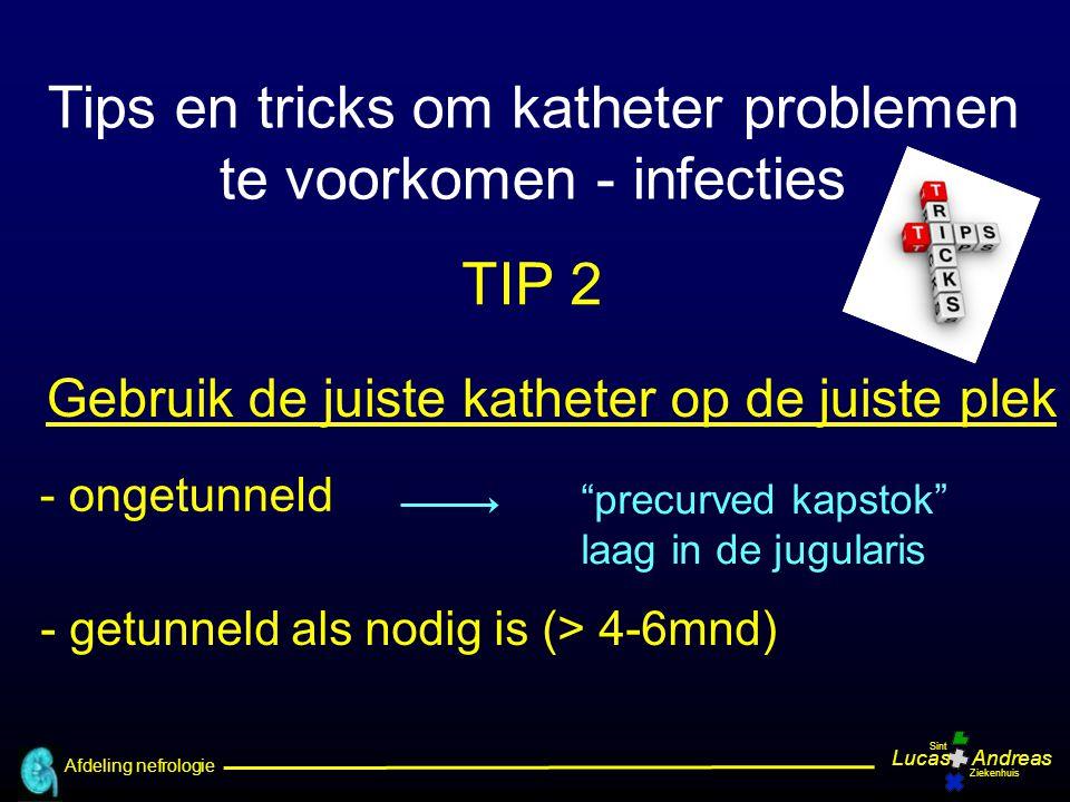 """Afdeling nefrologie LucasAndreas Sint Ziekenhuis Gebruik de juiste katheter op de juiste plek - getunneld als nodig is (> 4-6mnd) - ongetunneld """"precu"""