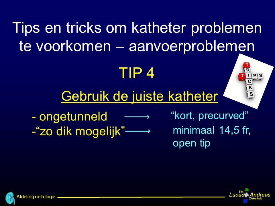 """Afdeling nefrologie LucasAndreas Sint Ziekenhuis Gebruik de juiste katheter -""""zo dik mogelijk"""" - ongetunneld minimaal 14,5 fr, open tip """"kort, precurv"""