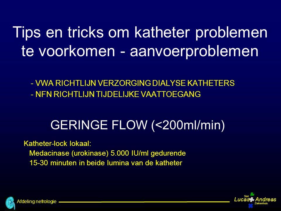 Afdeling nefrologie LucasAndreas Sint Ziekenhuis GERINGE FLOW (<200ml/min) Katheter-lock lokaal: Medacinase (urokinase) 5.000 IU/ml gedurende 15-30 mi