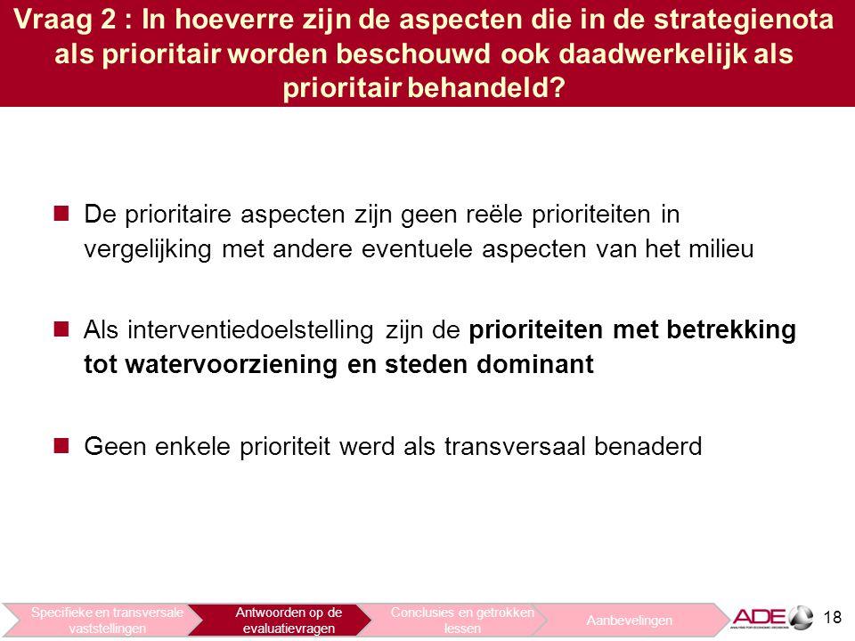 18 Vraag 2 : In hoeverre zijn de aspecten die in de strategienota als prioritair worden beschouwd ook daadwerkelijk als prioritair behandeld.