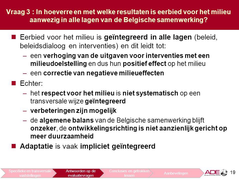 19 Vraag 3 : In hoeverre en met welke resultaten is eerbied voor het milieu aanwezig in alle lagen van de Belgische samenwerking.