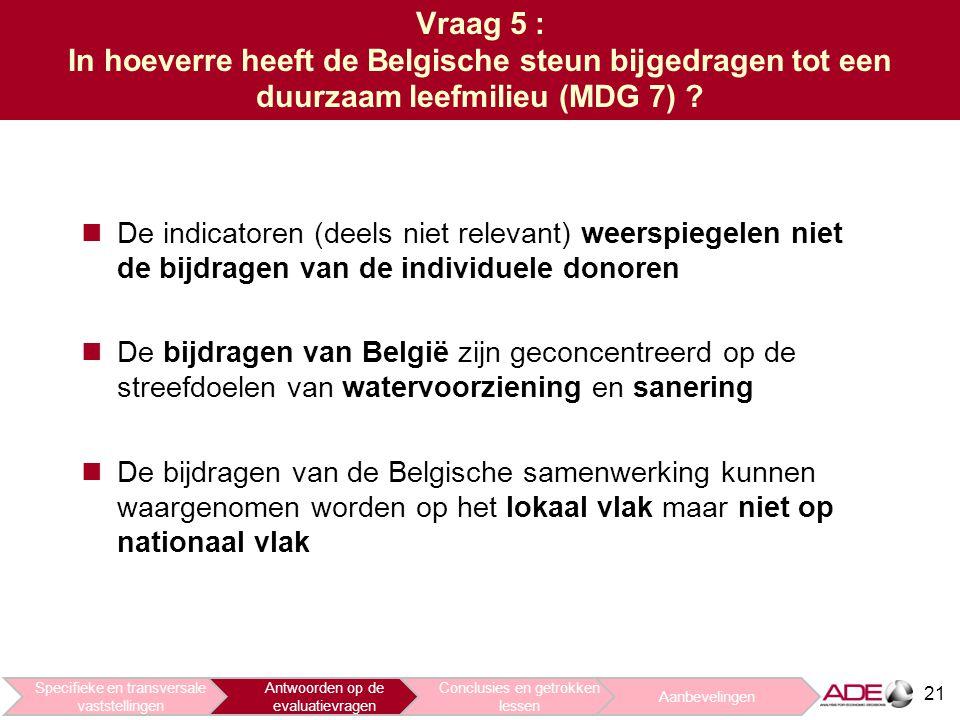 21 Vraag 5 : In hoeverre heeft de Belgische steun bijgedragen tot een duurzaam leefmilieu (MDG 7) .