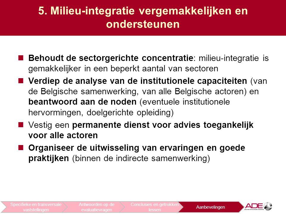 5. Milieu-integratie vergemakkelijken en ondersteunen Behoudt de sectorgerichte concentratie: milieu-integratie is gemakkelijker in een beperkt aantal